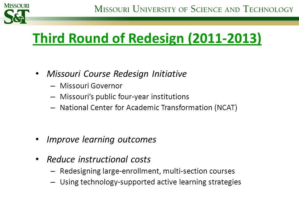 Third Round of Redesign (2011-2013) Missouri Course Redesign Initiative – Missouri Governor – Missouris public four-year institutions – National Cente