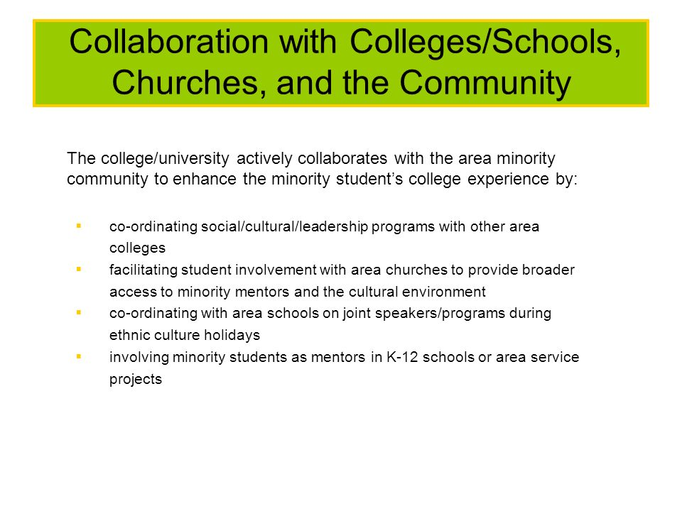 Collaboration with Colleges/Schools, Churches, and the Community The college/university actively collaborates with the area minority community to enha
