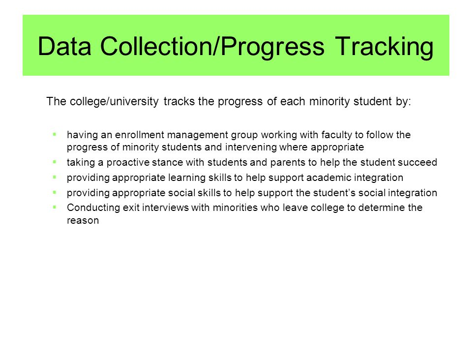Data Collection/Progress Tracking The college/university tracks the progress of each minority student by: having an enrollment management group workin