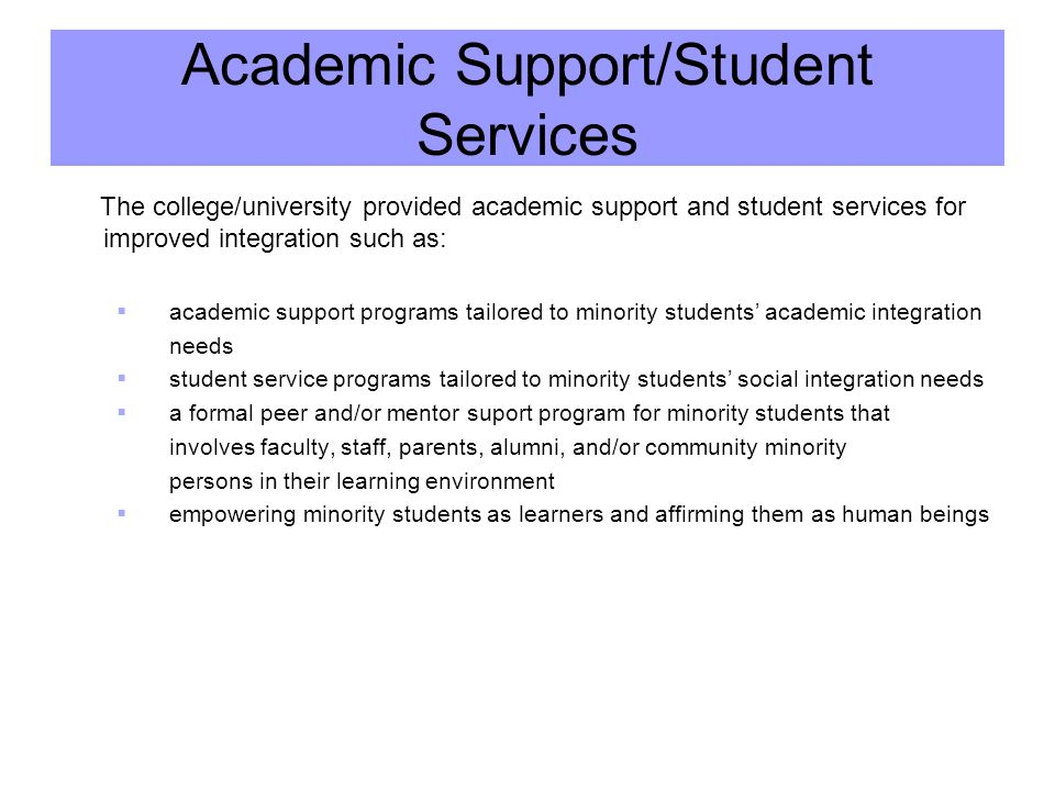 Academic Support/Student Services The college/university provided academic support and student services for improved integration such as: academic sup