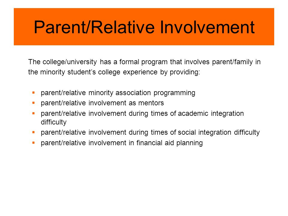 Parent/Relative Involvement The college/university has a formal program that involves parent/family in the minority students college experience by pro