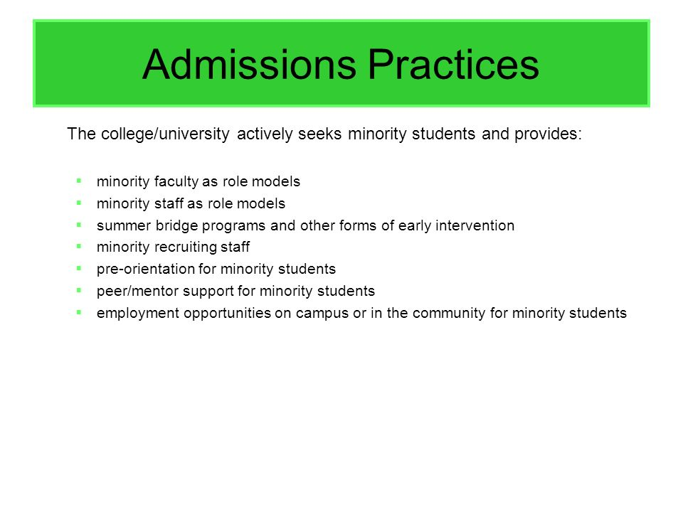 Admissions Practices The college/university actively seeks minority students and provides: minority faculty as role models minority staff as role mode