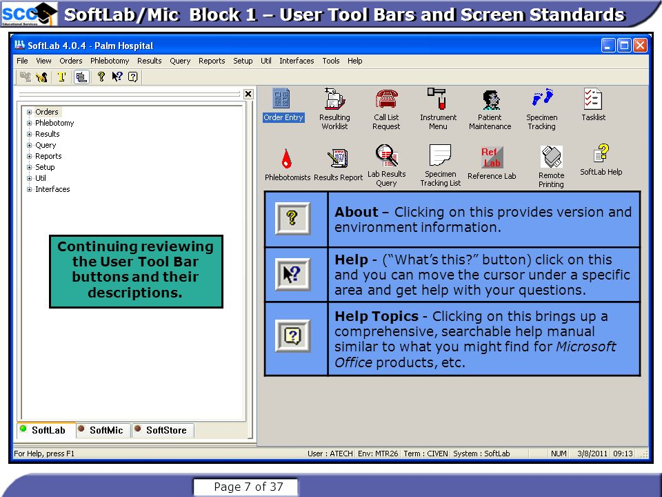 Page 8 of 37 SoftLab/Mic Block 1 – User Tool Bars and Screen Standards Maximize / Restore Down toggle Minimize stores the system on the tray at the bottom of the screen Close SoftLab/Mic Block 1 – User Tool Bars and Screen Standards The standard Microsoft buttons on the upper right hand corner of your screen are available.