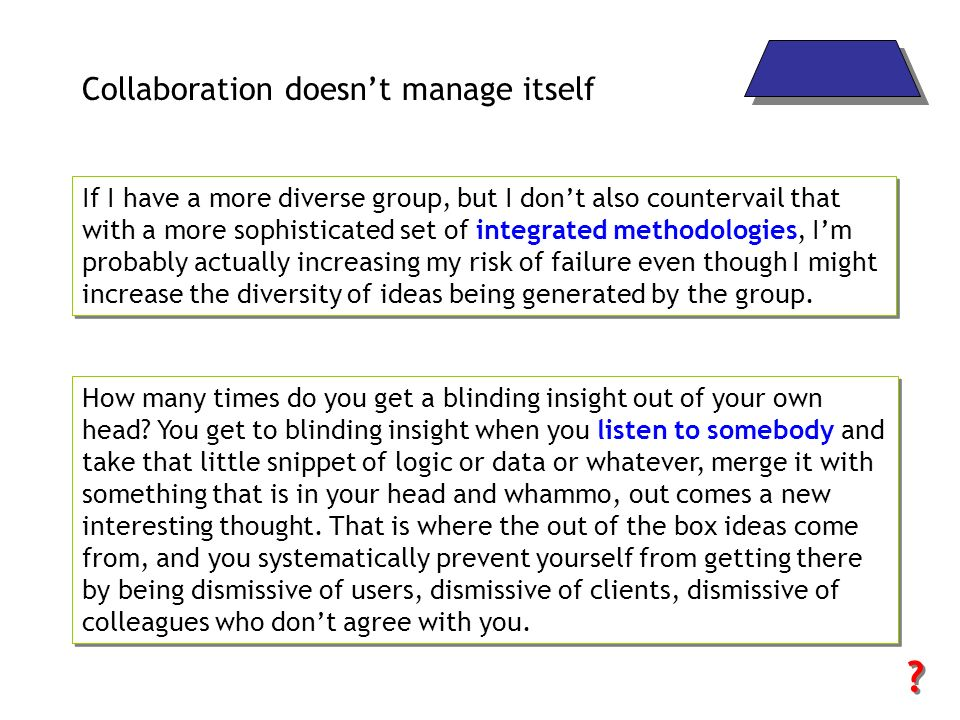Collaboration doesnt manage itself If I have a more diverse group, but I dont also countervail that with a more sophisticated set of integrated method