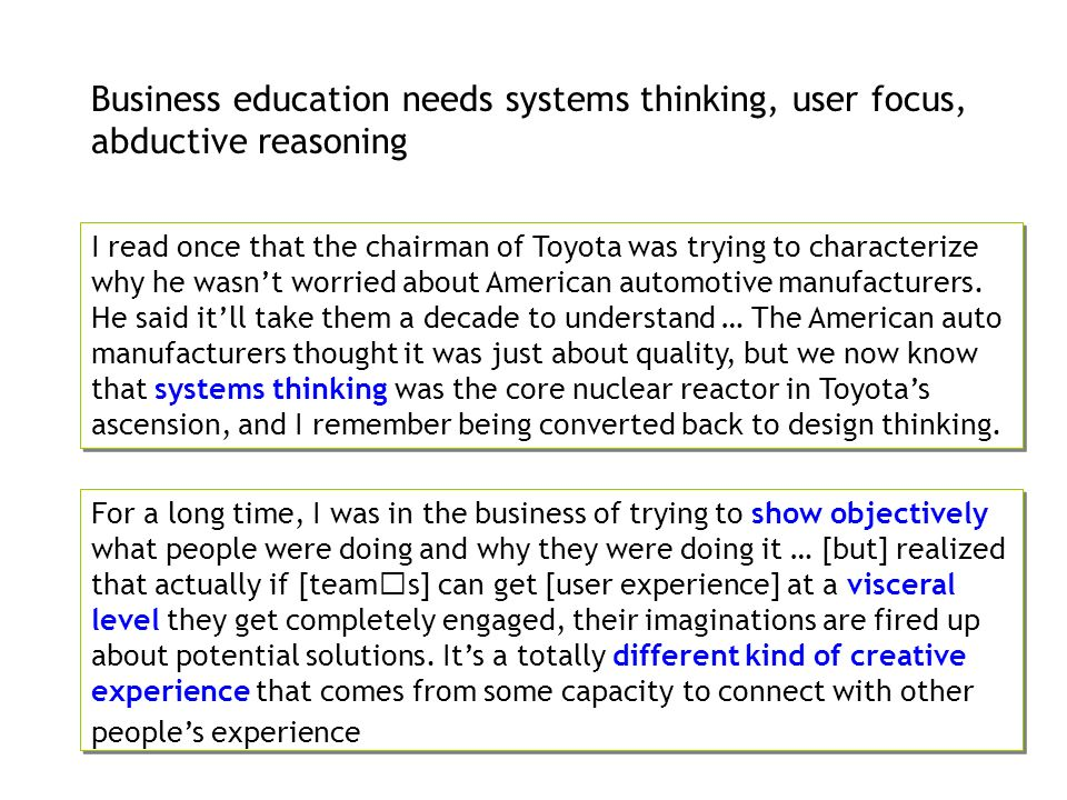 Business education needs systems thinking, user focus, abductive reasoning I read once that the chairman of Toyota was trying to characterize why he w