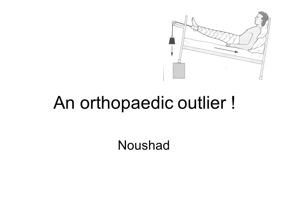 An orthopaedic outlier ! Noushad