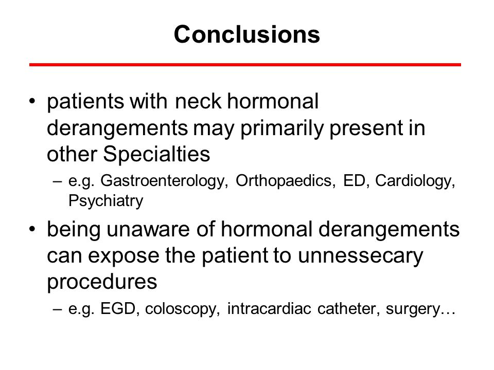Conclusions patients with neck hormonal derangements may primarily present in other Specialties –e.g. Gastroenterology, Orthopaedics, ED, Cardiology,