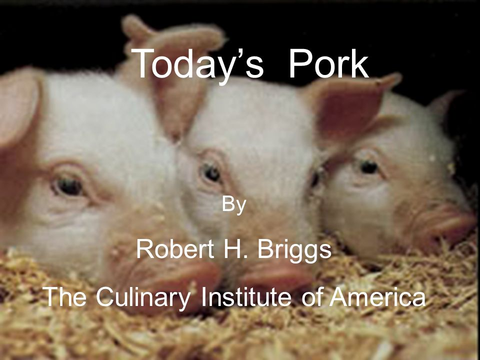 Todays Pork By Robert H. Briggs The Culinary Institute of America