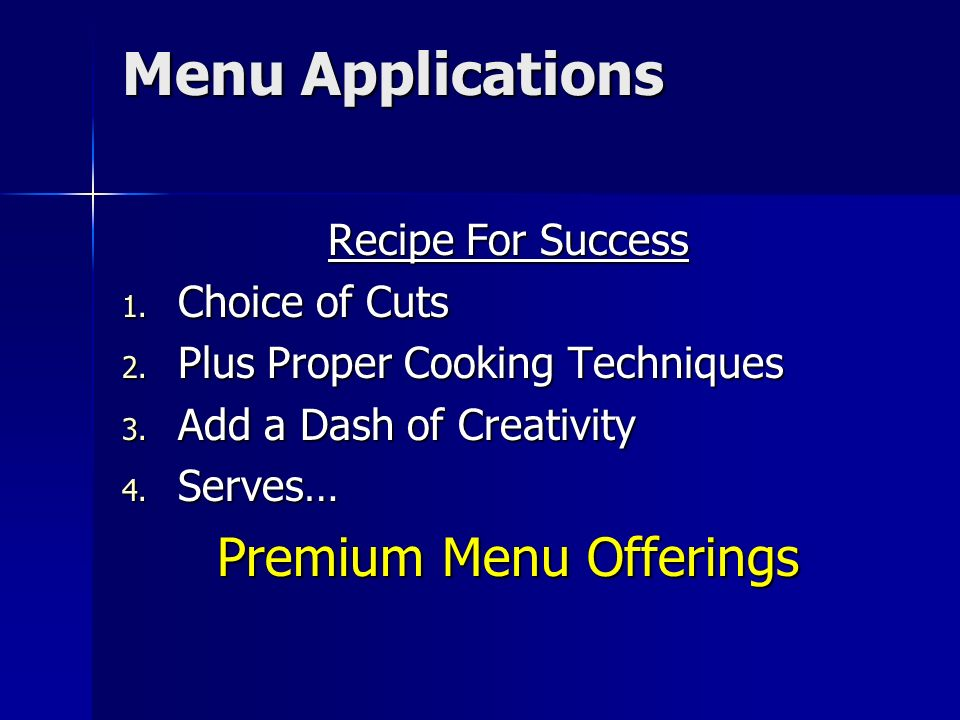 Menu Applications Recipe For Success 1. Choice of Cuts 2.