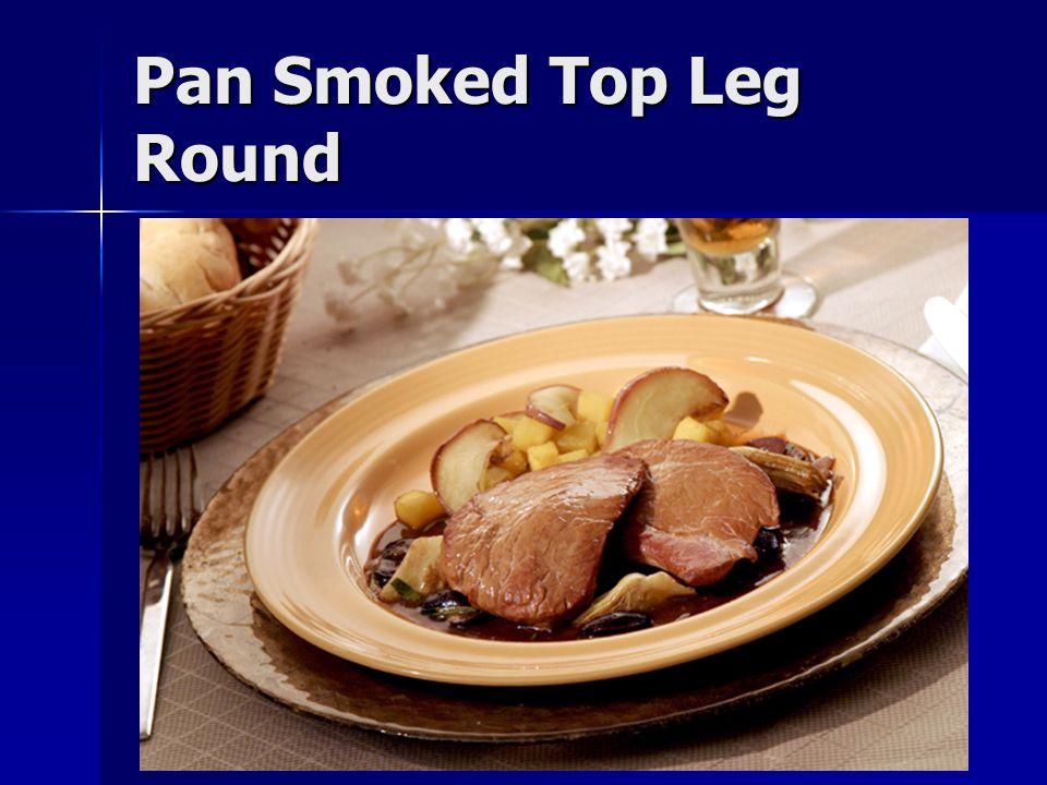 Pan Smoked Top Leg Round