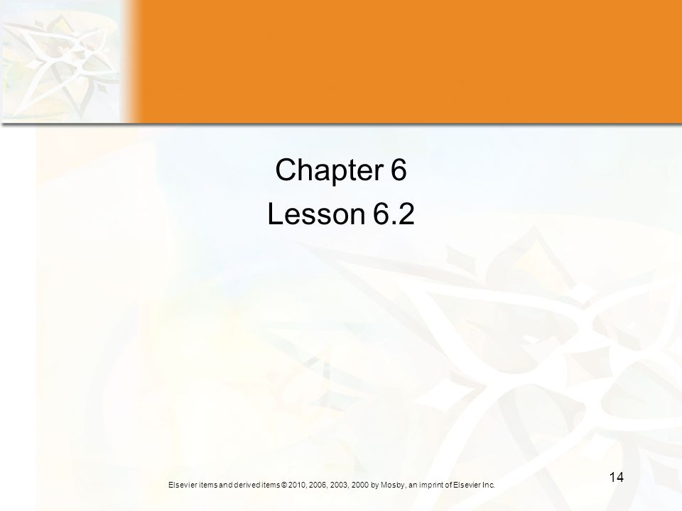 Elsevier items and derived items © 2010, 2006, 2003, 2000 by Mosby, an imprint of Elsevier Inc. 14 Chapter 6 Lesson 6.2