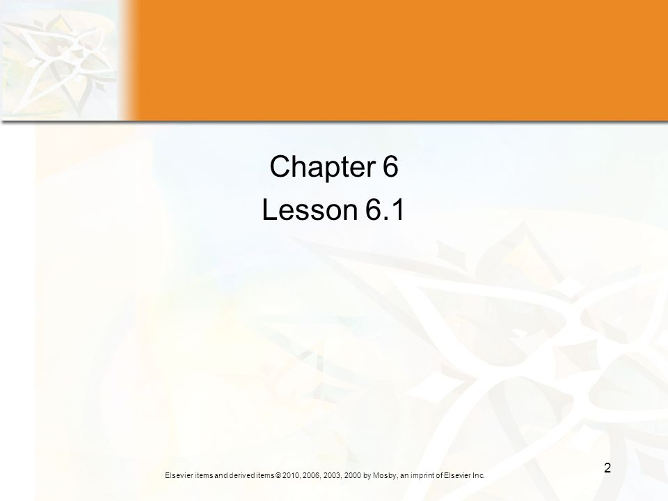 Elsevier items and derived items © 2010, 2006, 2003, 2000 by Mosby, an imprint of Elsevier Inc. 2 Chapter 6 Lesson 6.1