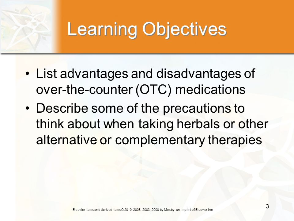 Elsevier items and derived items © 2010, 2006, 2003, 2000 by Mosby, an imprint of Elsevier Inc. 3 Learning Objectives List advantages and disadvantage