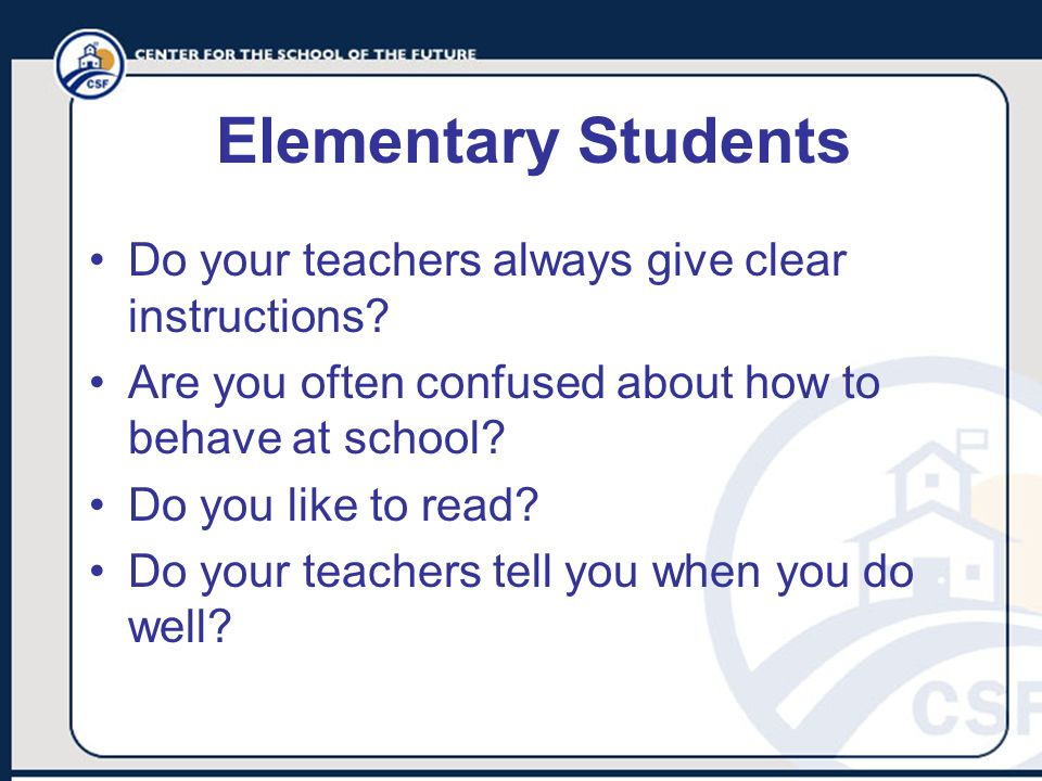 Elementary Students Do your teachers always give clear instructions? Are you often confused about how to behave at school? Do you like to read? Do you