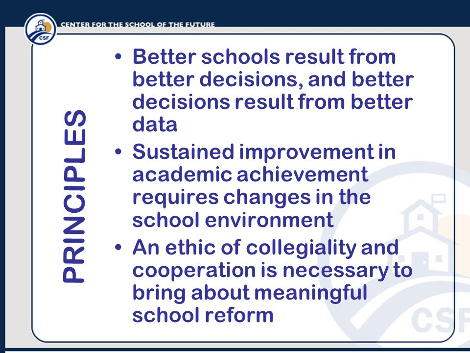 Better schools result from better decisions, and better decisions result from better data Sustained improvement in academic achievement requires chang