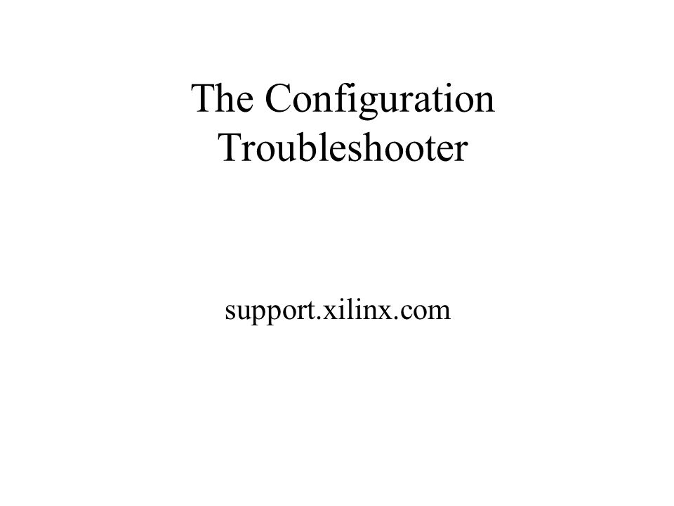 The Configuration Troubleshooter support.xilinx.com