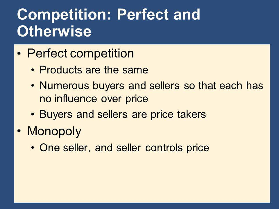 Perfect competition Products are the same Numerous buyers and sellers so that each has no influence over price Buyers and sellers are price takers Mon