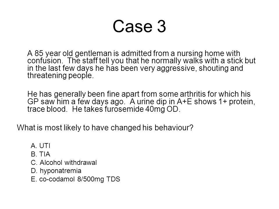 Case 3 A 85 year old gentleman is admitted from a nursing home with confusion.