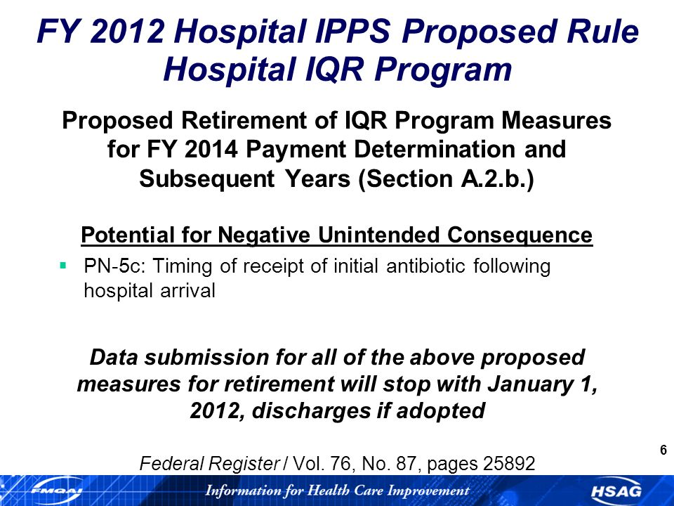 7 Proposed IQR Program Measures for FY 2014 Payment Determination (Section A.3.b.) Retention of 52 of the previous 60 measures (8 retired) Proposed CDC/NHSN-Based Healthcare-Associated Infection Measures –Central Line Insertion Practice (CLIP) Adherence Percentage –Catheter-Associated Urinary Tract Infection (CAUTI) Federal Register / Vol.