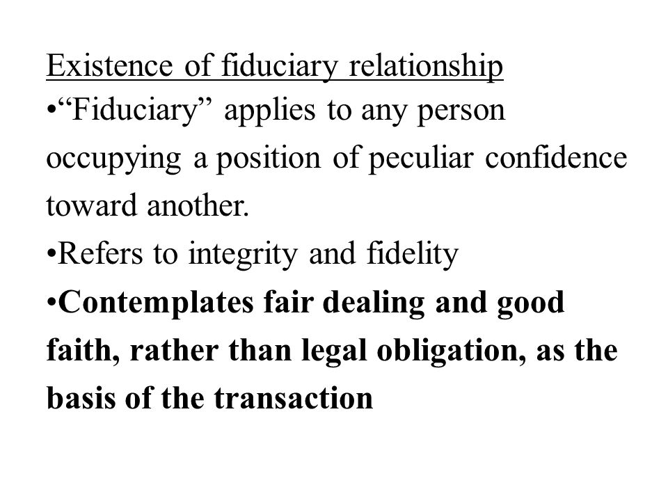 Existence of fiduciary relationship (on the other hand…) Not every relationship involving a high degree of trust and confidence rises to the stature of a fiduciary relationship.