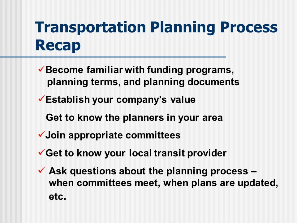 Establishing Your Value Before you venture into the transportation planning process, consider your value to the community: What does your company have to offer.