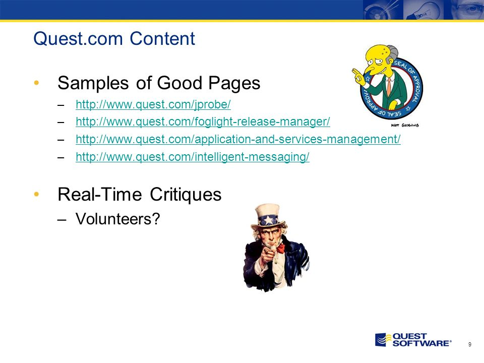 9 Quest.com Content Samples of Good Pages –http://www.quest.com/jprobe/http://www.quest.com/jprobe/ –http://www.quest.com/foglight-release-manager/http://www.quest.com/foglight-release-manager/ –http://www.quest.com/application-and-services-management/http://www.quest.com/application-and-services-management/ –http://www.quest.com/intelligent-messaging/http://www.quest.com/intelligent-messaging/ Real-Time Critiques –Volunteers?