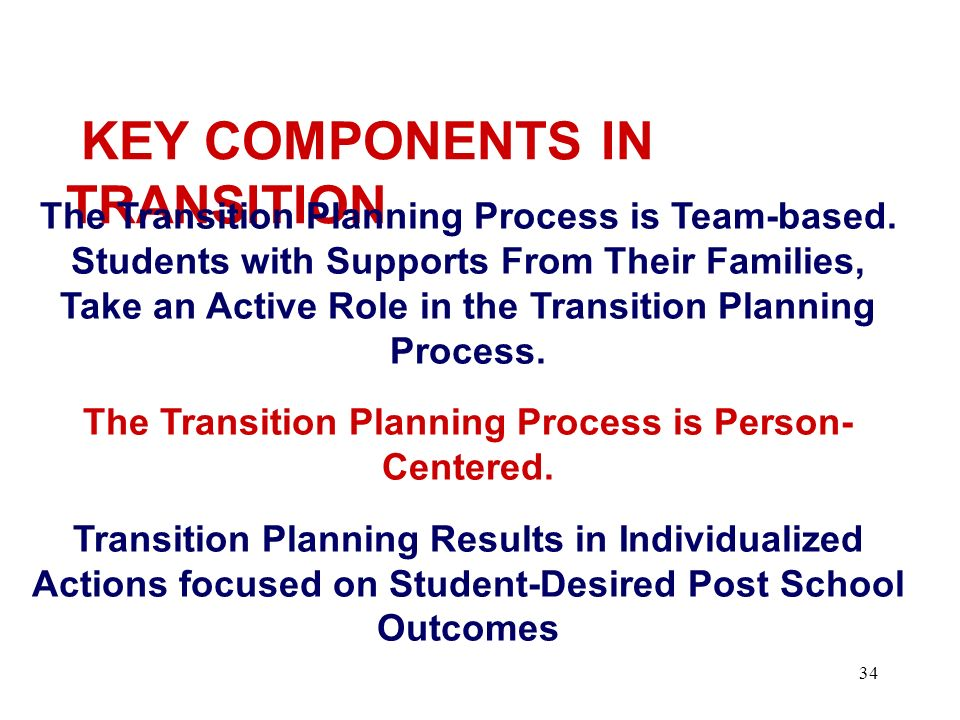 33 Making the Connection Through this presentation we will connect the federal/state regulations to best practice for a smooth and effective transitio