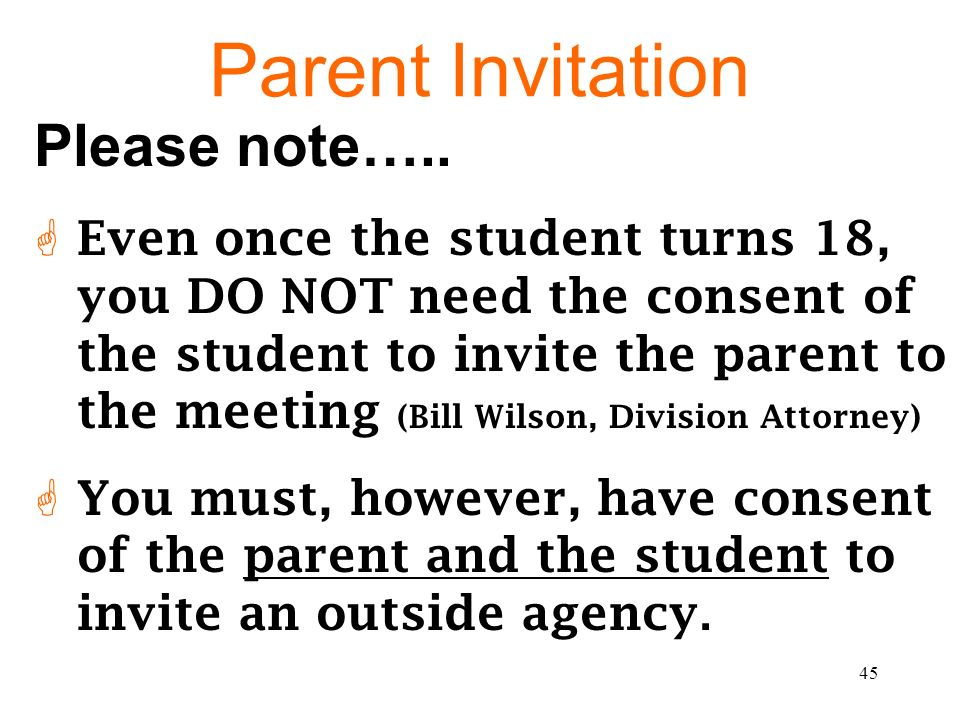44 ? Parent Invitation Did you send a parent invitation to the IEP meeting? Does the invitation include the purpose of the IEP meeting? Does the invit