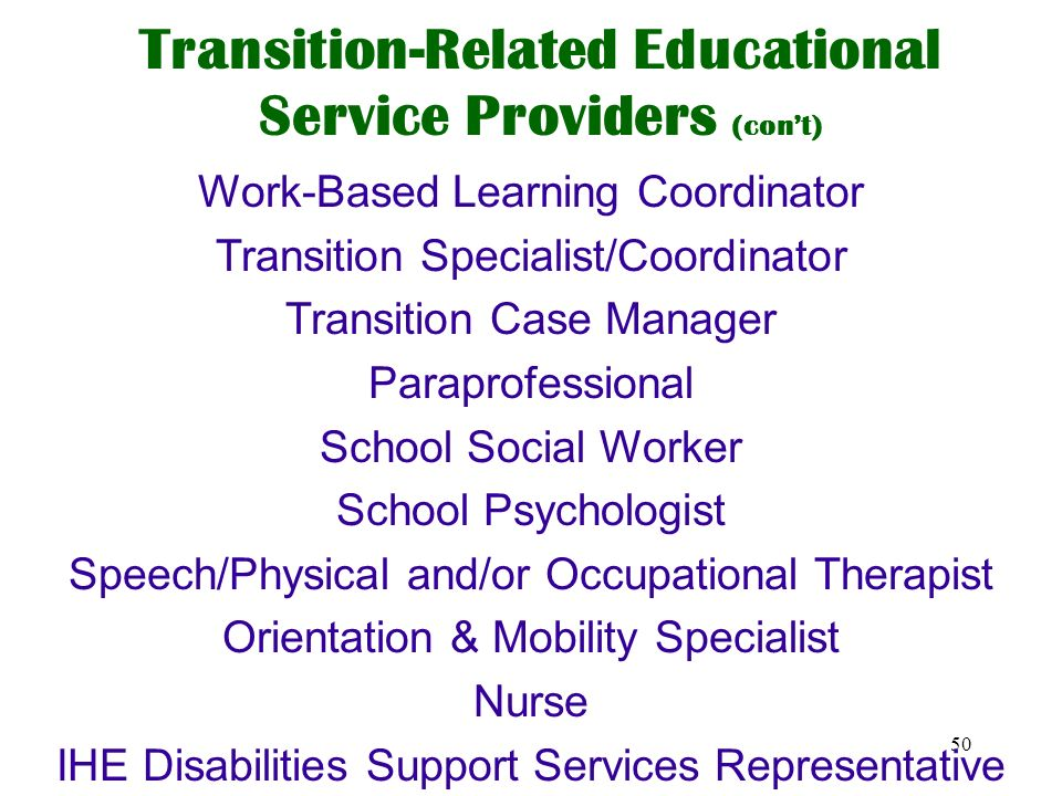 49 Transition-Related Educational Service Providers Special education teacher(s) Consulting teacher Itinerant/Consultant teacher General education tea