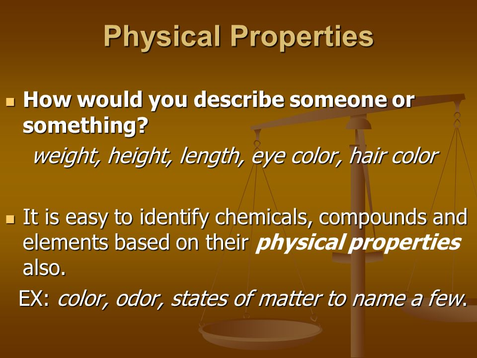 Physical Properties How would you describe someone or something? How would you describe someone or something? weight, height, length, eye color, hair