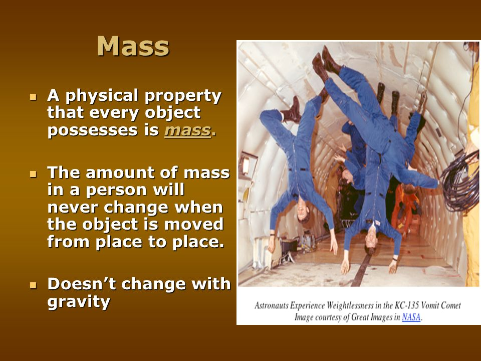 Mass A physical property that every object possesses is mass. A physical property that every object possesses is mass. The amount of mass in a person