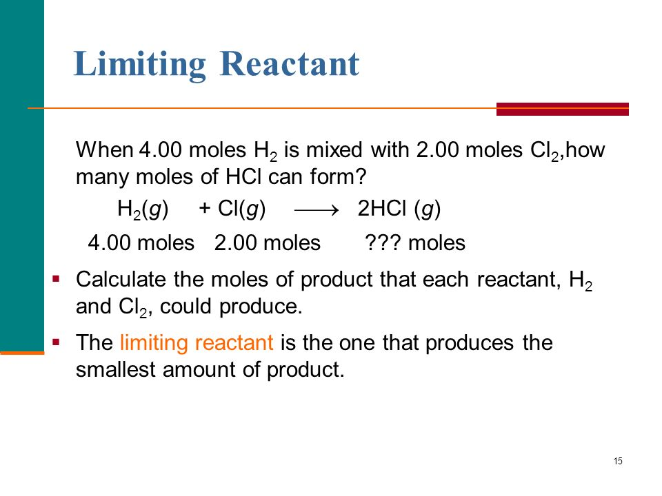 15 Limiting Reactant When 4.00 moles H 2 is mixed with 2.00 moles Cl 2,how many moles of HCl can form.