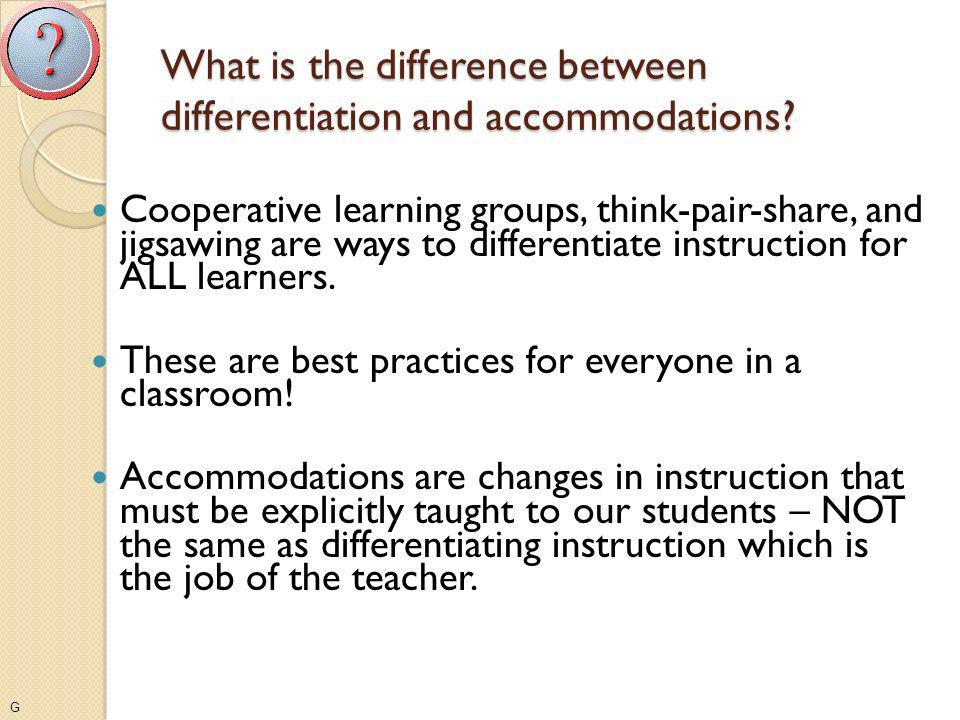 What is the difference between differentiation and accommodations? Cooperative learning groups, think-pair-share, and jigsawing are ways to differenti