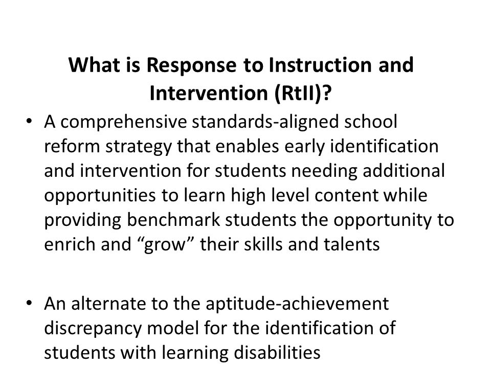 What is Response to Instruction and Intervention (RtII)? A comprehensive standards-aligned school reform strategy that enables early identification an