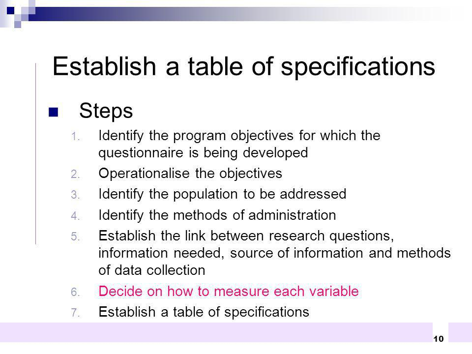 10 Steps 1. Identify the program objectives for which the questionnaire is being developed 2. Operationalise the objectives 3. Identify the population