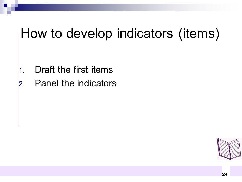 24 1. Draft the first items 2. Panel the indicators How to develop indicators (items)