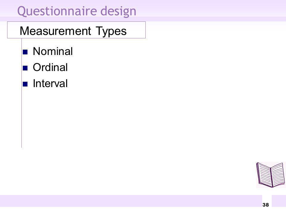 38 Questionnaire design Measurement Types Nominal Ordinal Interval