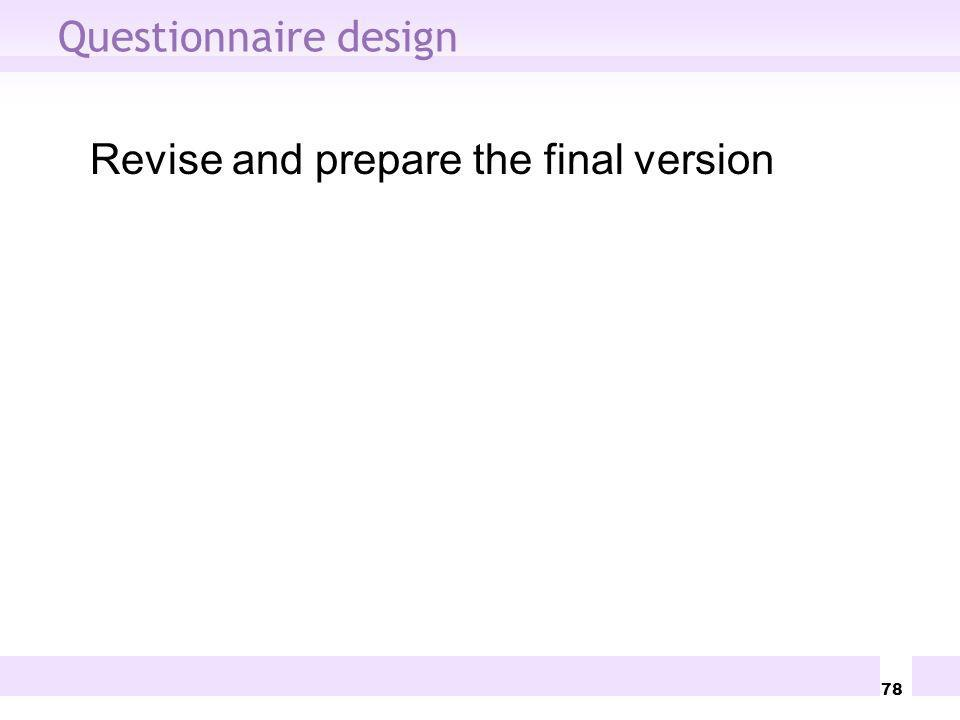 78 Questionnaire design Revise and prepare the final version