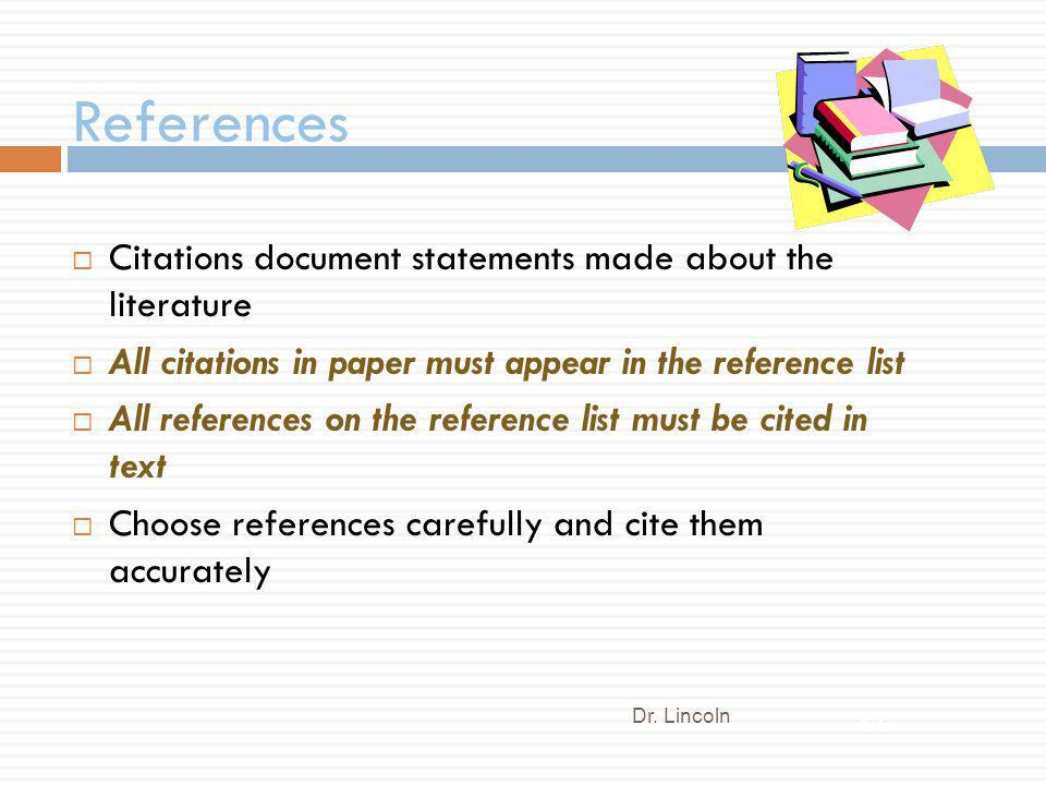 References Citations document statements made about the literature All citations in paper must appear in the reference list All references on the refe