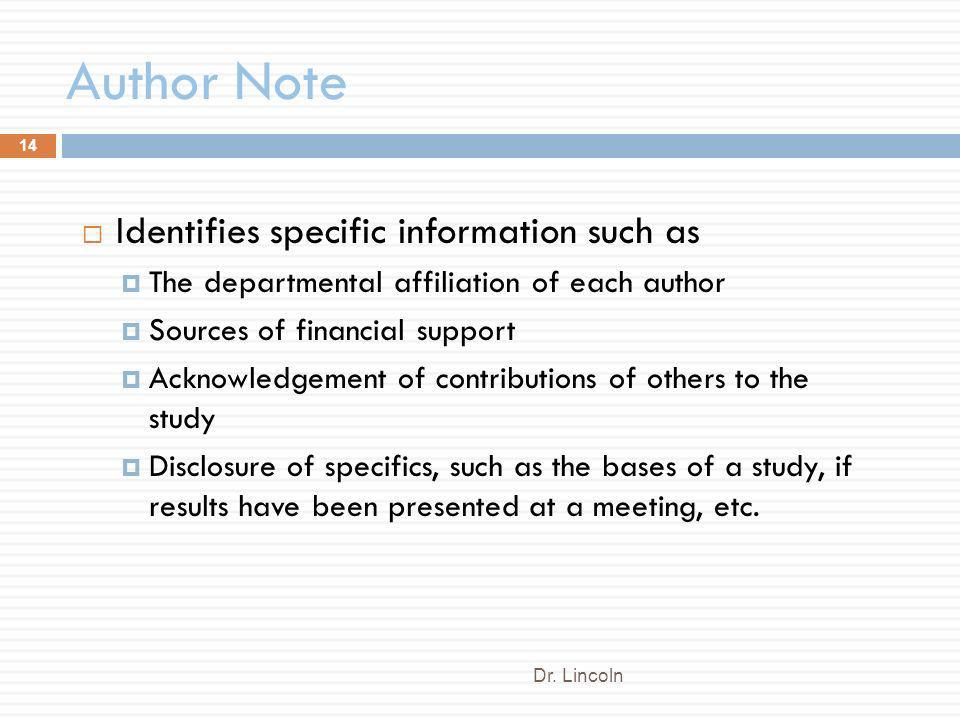 Author Note Dr. Lincoln 14 Identifies specific information such as The departmental affiliation of each author Sources of financial support Acknowledg