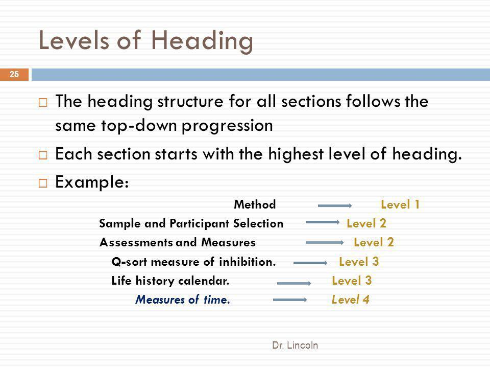 Levels of Heading Dr. Lincoln 25 The heading structure for all sections follows the same top-down progression Each section starts with the highest lev