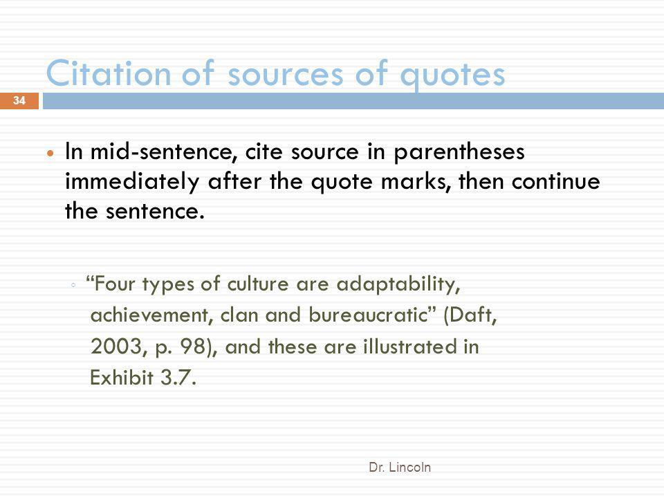 Citation of sources of quotes Dr. Lincoln 34 In mid-sentence, cite source in parentheses immediately after the quote marks, then continue the sentence