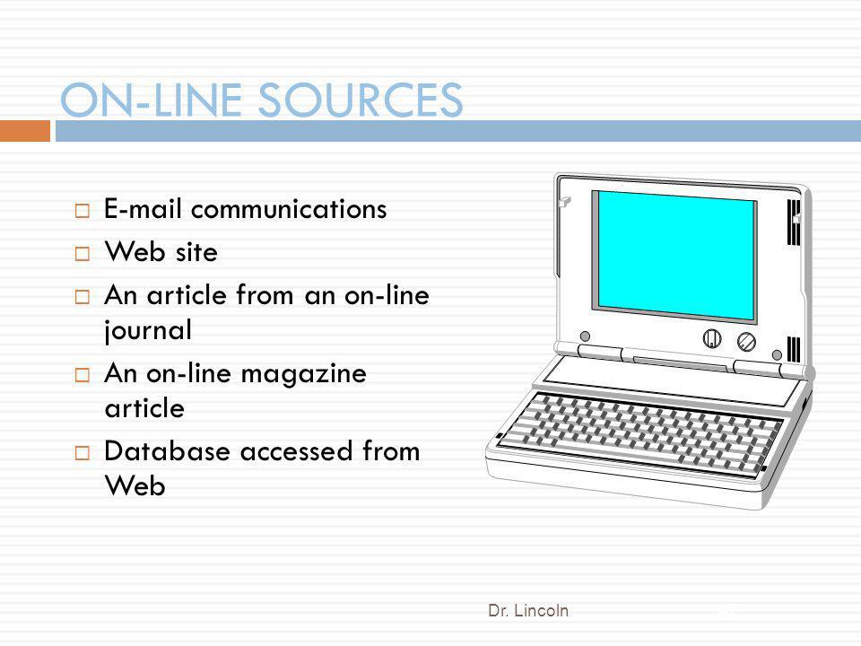 ON-LINE SOURCES E-mail communications Web site An article from an on-line journal An on-line magazine article Database accessed from Web Dr. Lincoln47
