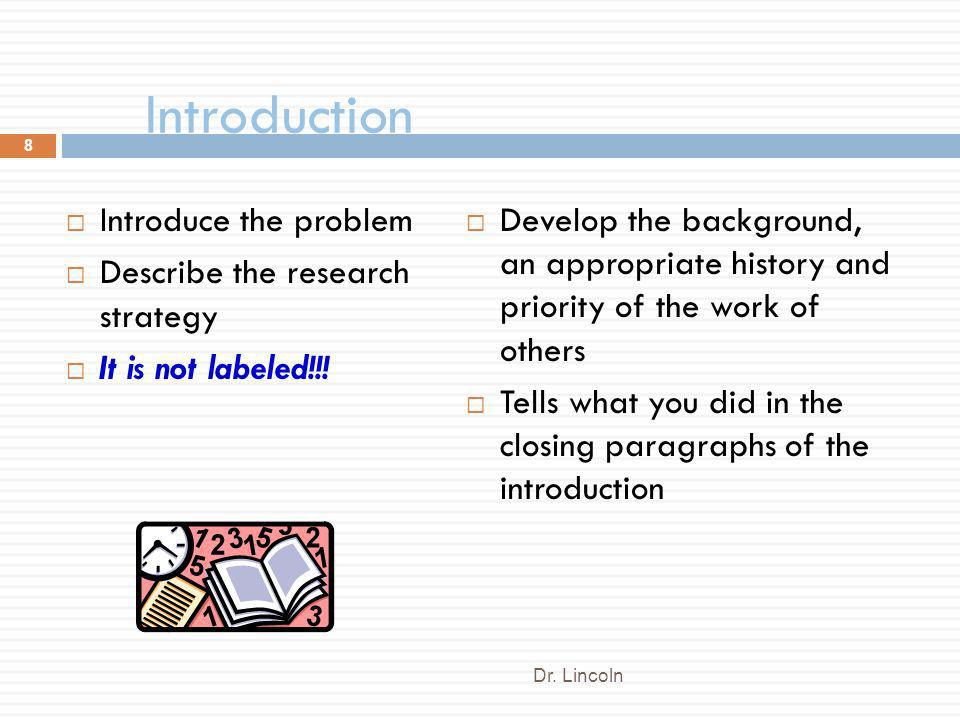 Introduction Introduce the problem Describe the research strategy It is not labeled!!! Develop the background, an appropriate history and priority of