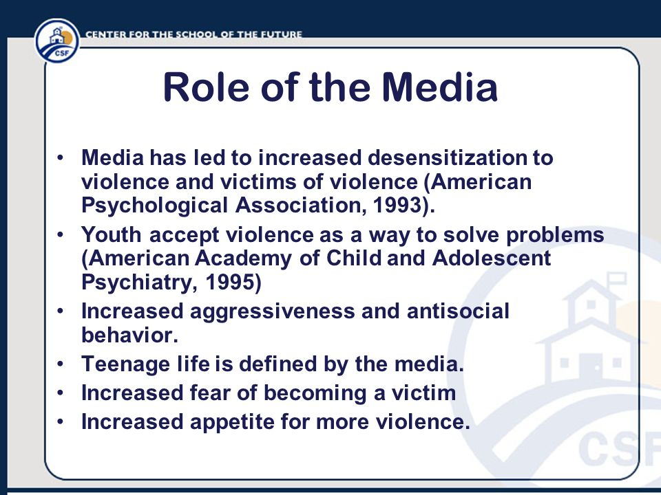 Role of the Media Media has led to increased desensitization to violence and victims of violence (American Psychological Association, 1993). Youth acc