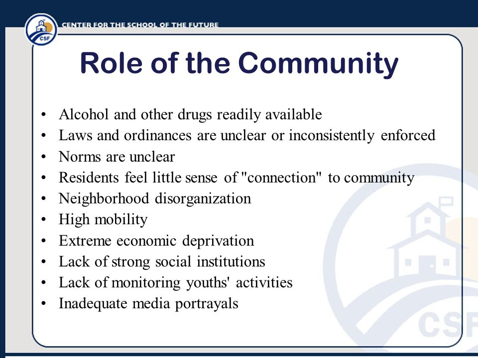 Role of the Community Alcohol and other drugs readily available Laws and ordinances are unclear or inconsistently enforced Norms are unclear Residents
