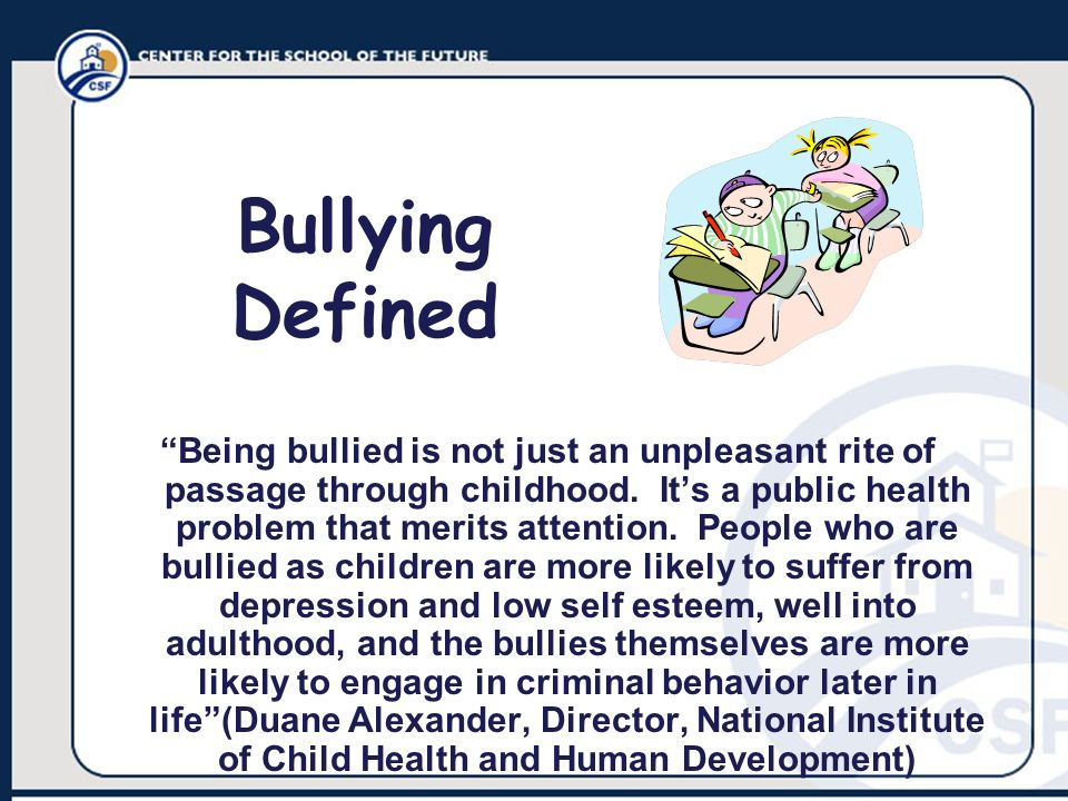 Being bullied is not just an unpleasant rite of passage through childhood. Its a public health problem that merits attention. People who are bullied a