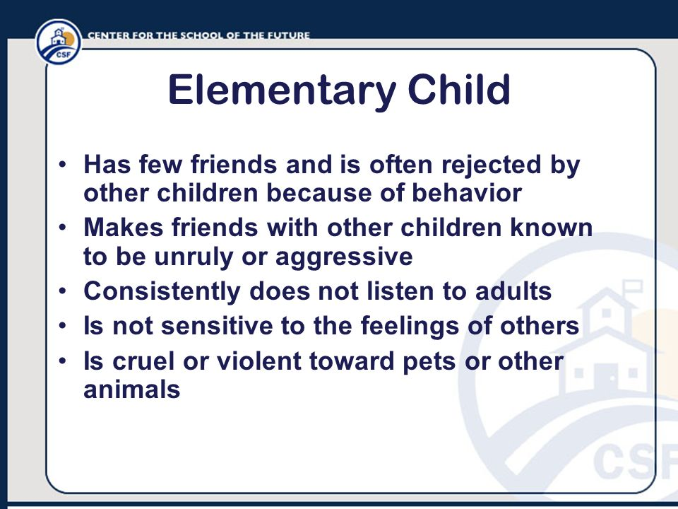 Elementary Child Has few friends and is often rejected by other children because of behavior Makes friends with other children known to be unruly or a