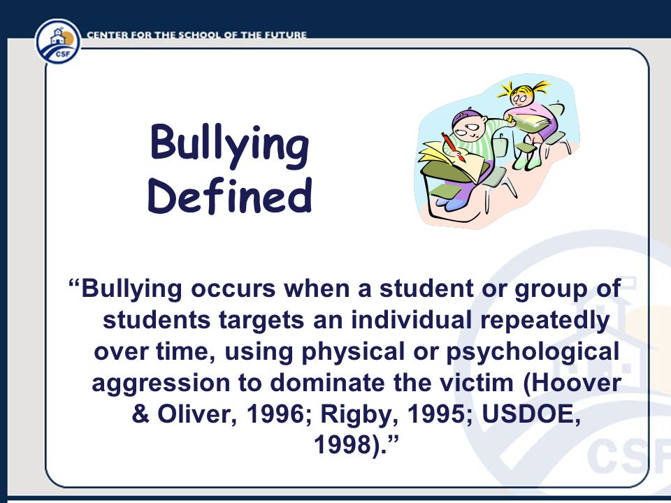 Bullying occurs when a student or group of students targets an individual repeatedly over time, using physical or psychological aggression to dominate