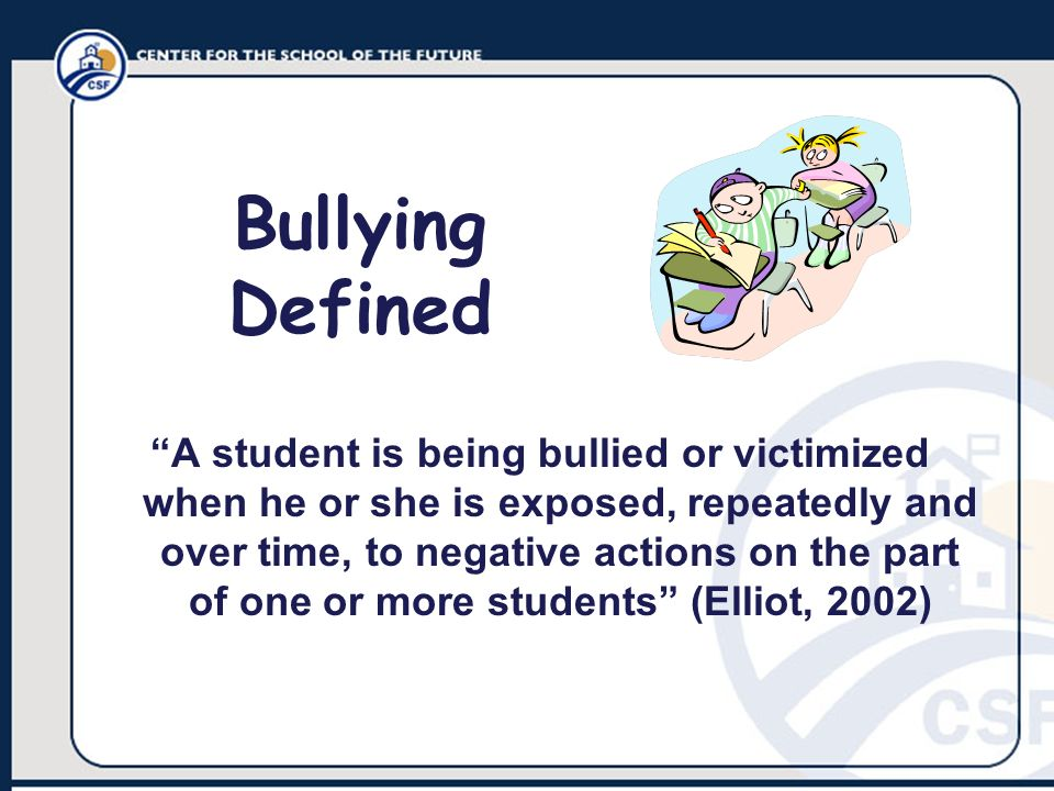 A student is being bullied or victimized when he or she is exposed, repeatedly and over time, to negative actions on the part of one or more students